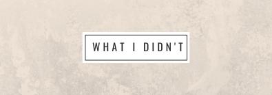 what I didn't